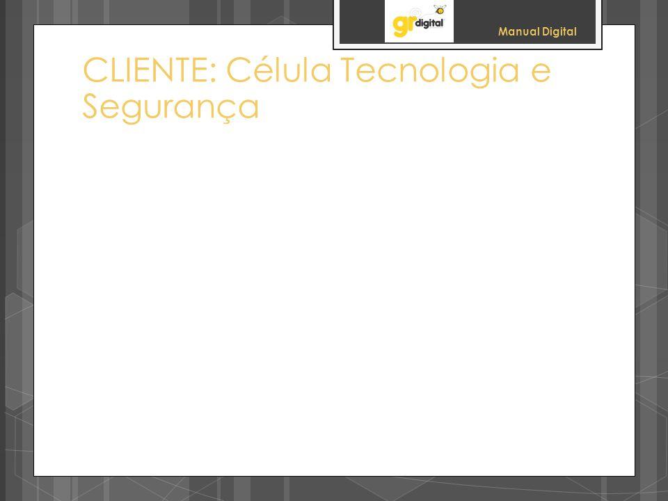 Manual Digital CLIENTE: Célula Tecnologia e Segurança