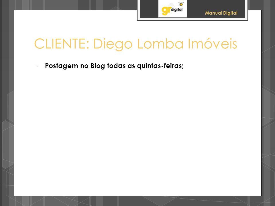 Manual Digital CLIENTE: Diego Lomba Imóveis - Postagem no Blog todas as quintas-feiras;