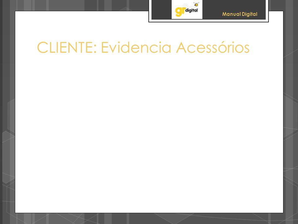 Manual Digital CLIENTE: Evidencia Acessórios