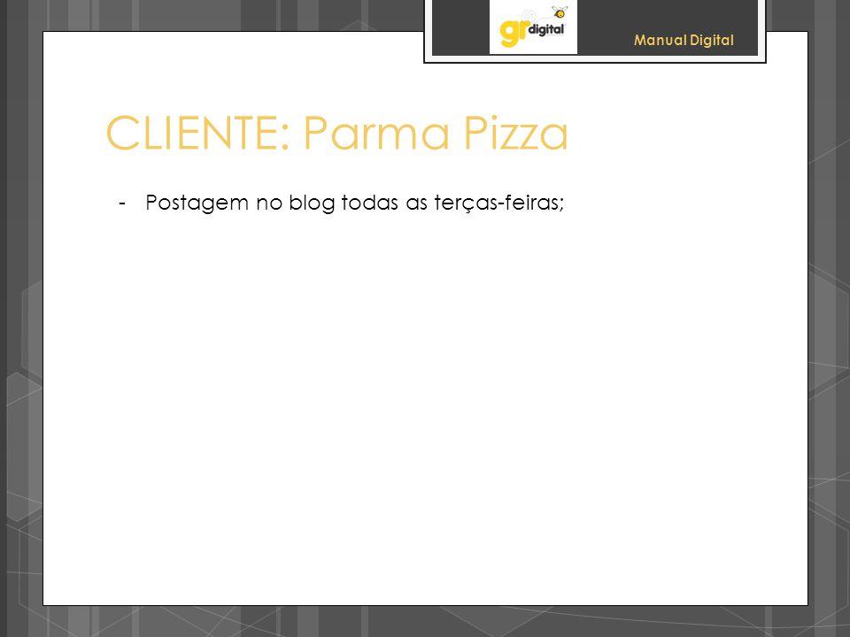 Manual Digital CLIENTE: Parma Pizza -Postagem no blog todas as terças-feiras;