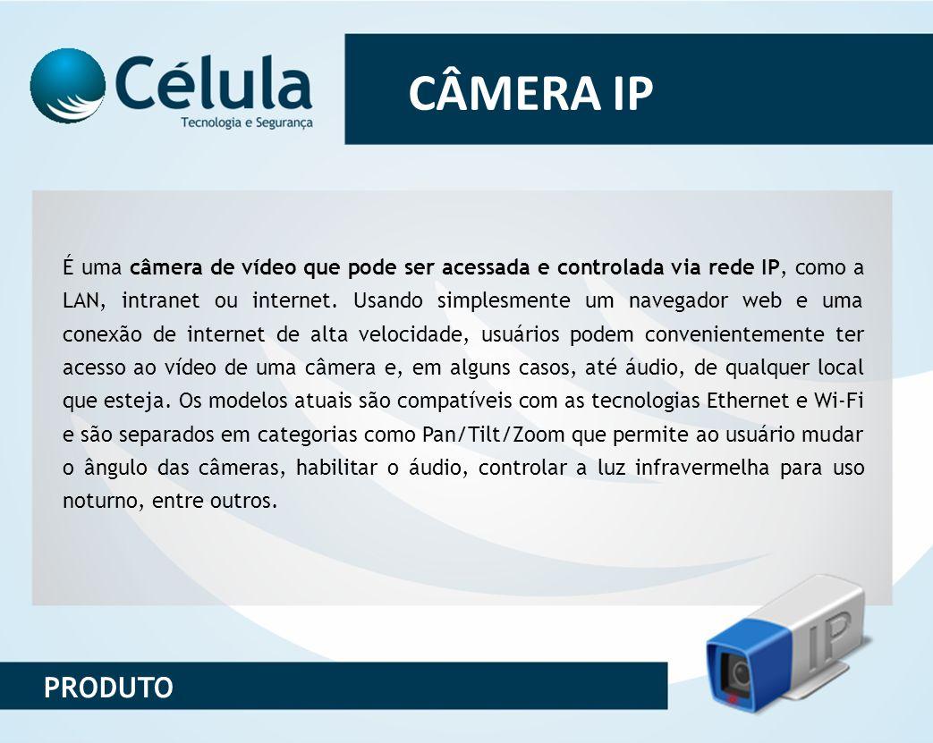 CÂMERA IP É uma câmera de vídeo que pode ser acessada e controlada via rede IP, como a LAN, intranet ou internet. Usando simplesmente um navegador web