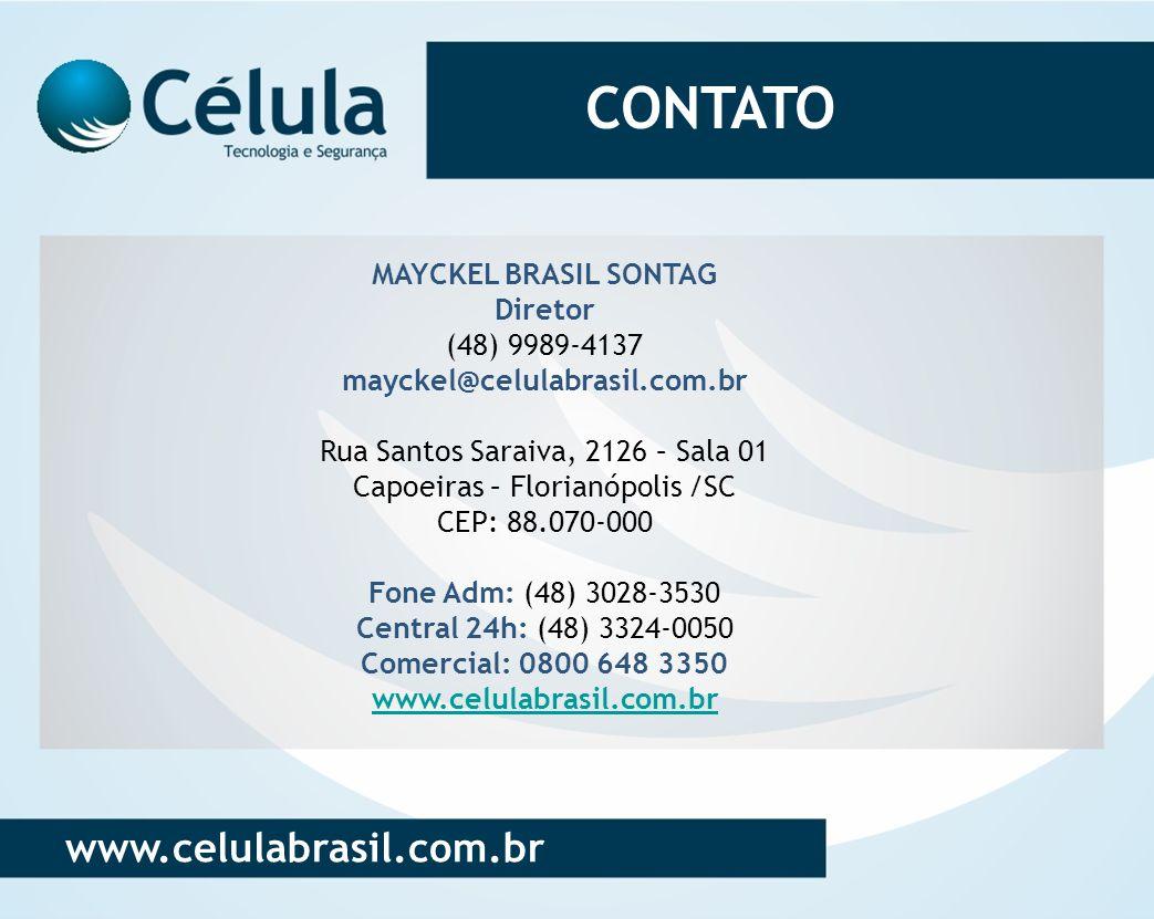 CONTATO MAYCKEL BRASIL SONTAG Diretor (48) 9989-4137 mayckel@celulabrasil.com.br Rua Santos Saraiva, 2126 – Sala 01 Capoeiras – Florianópolis /SC CEP: