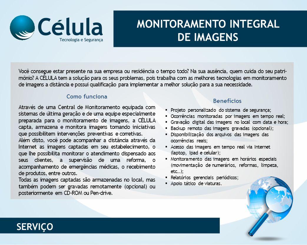 MONITORAMENTO INTEGRAL DE IMAGENS Como funciona Através de uma Central de Monitoramento equipada com sistemas de última geração e de uma equipe especi