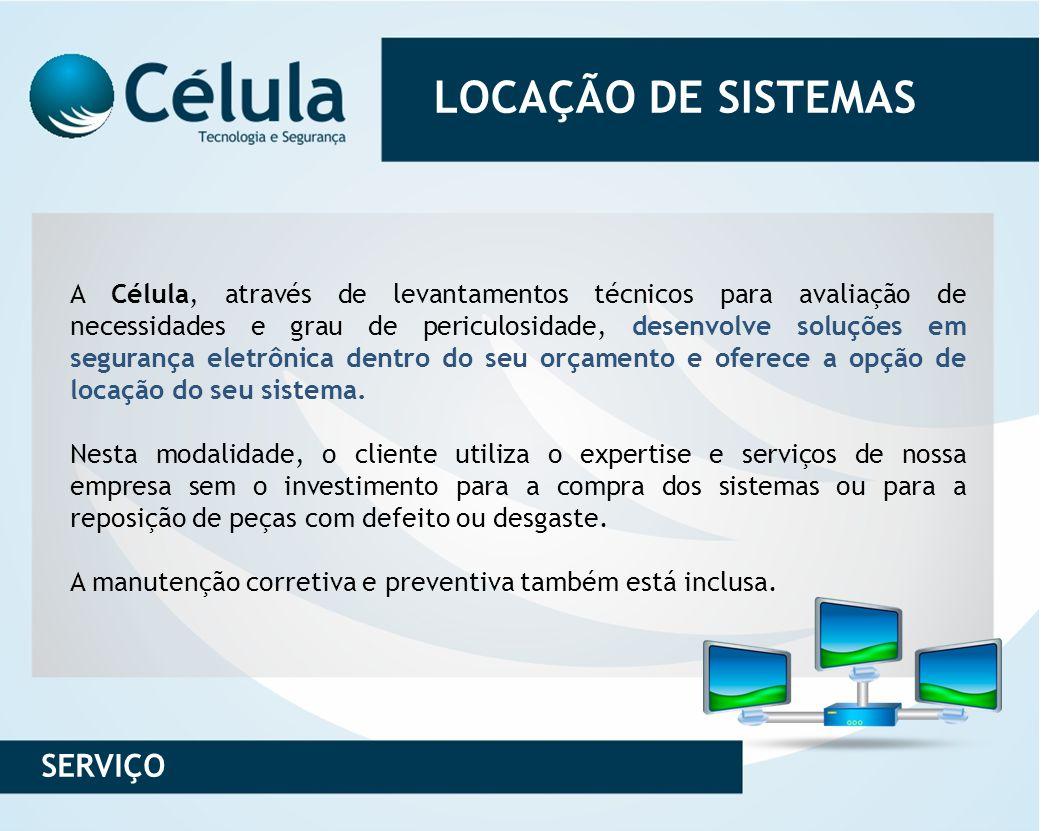 LOCAÇÃO DE SISTEMAS A Célula, através de levantamentos técnicos para avaliação de necessidades e grau de periculosidade, desenvolve soluções em segura