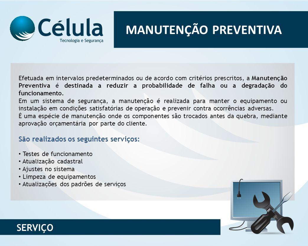 MANUTENÇÃO PREVENTIVA Efetuada em intervalos predeterminados ou de acordo com critérios prescritos, a Manutenção Preventiva é destinada a reduzir a pr