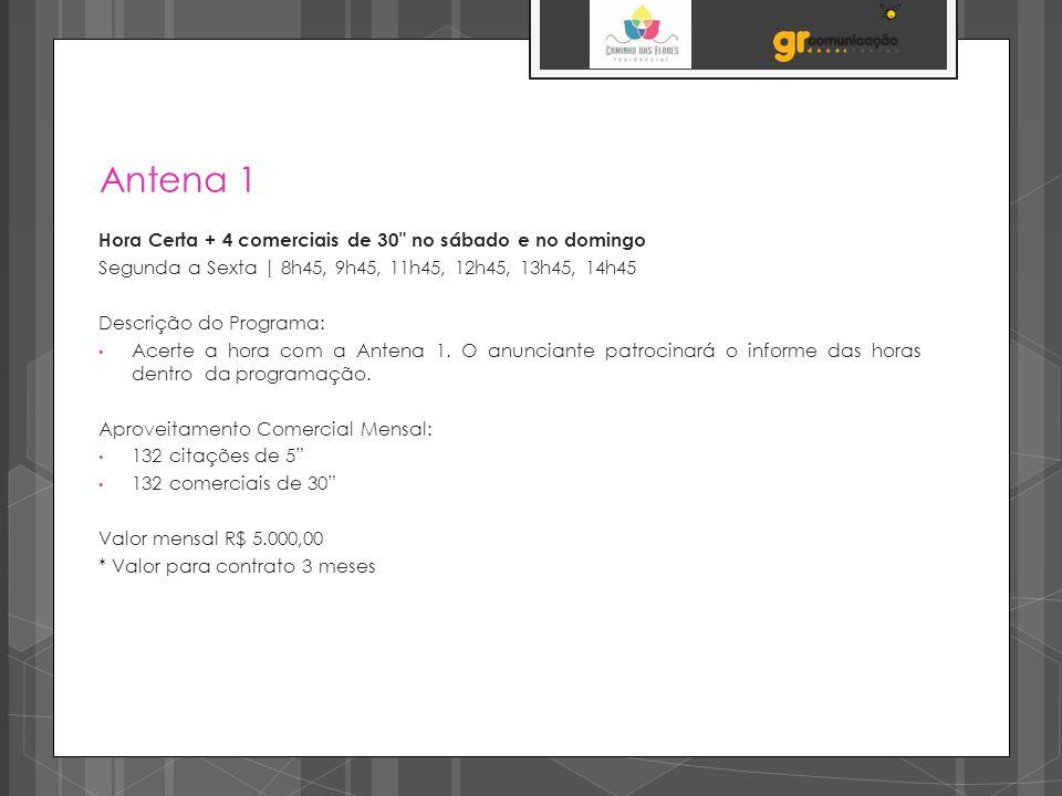 Antena 1 Hora Certa + 4 comerciais de 30 no sábado e no domingo Segunda a Sexta | 8h45, 9h45, 11h45, 12h45, 13h45, 14h45 Descrição do Programa: Acerte a hora com a Antena 1.