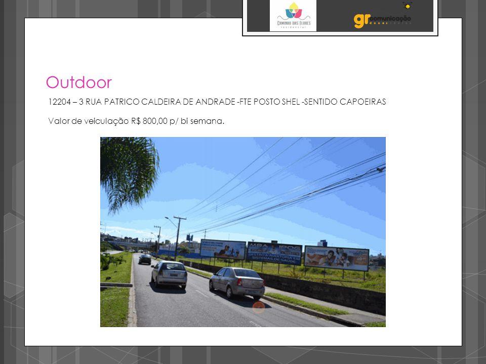 Outdoor 12204 – 3 RUA PATRICO CALDEIRA DE ANDRADE -FTE POSTO SHEL -SENTIDO CAPOEIRAS Valor de veiculação R$ 800,00 p/ bi semana.