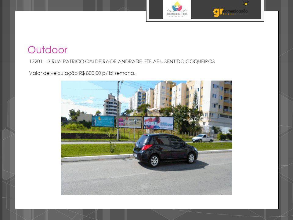 Outdoor 12201 – 3 RUA PATRICO CALDEIRA DE ANDRADE -FTE APL -SENTIDO COQUEIROS Valor de veiculação R$ 800,00 p/ bi semana.