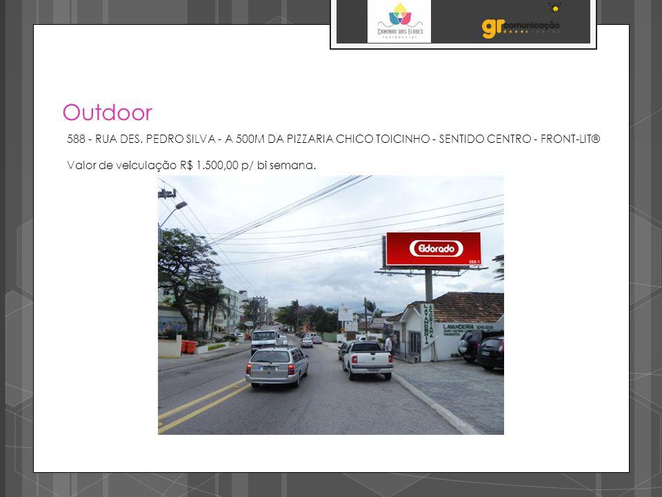 Outdoor 588 - RUA DES. PEDRO SILVA - A 500M DA PIZZARIA CHICO TOICINHO - SENTIDO CENTRO - FRONT-LIT® Valor de veiculação R$ 1.500,00 p/ bi semana.