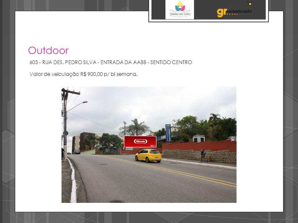 Outdoor 603 - RUA DES. PEDRO SILVA - ENTRADA DA AABB - SENTIDO CENTRO Valor de veiculação R$ 900,00 p/ bi semana.