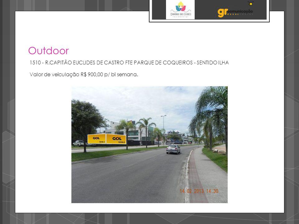 Outdoor 1510 - R.CAPITÃO EUCLIDES DE CASTRO FTE PARQUE DE COQUEIROS - SENTIDO ILHA Valor de veiculação R$ 900,00 p/ bi semana.