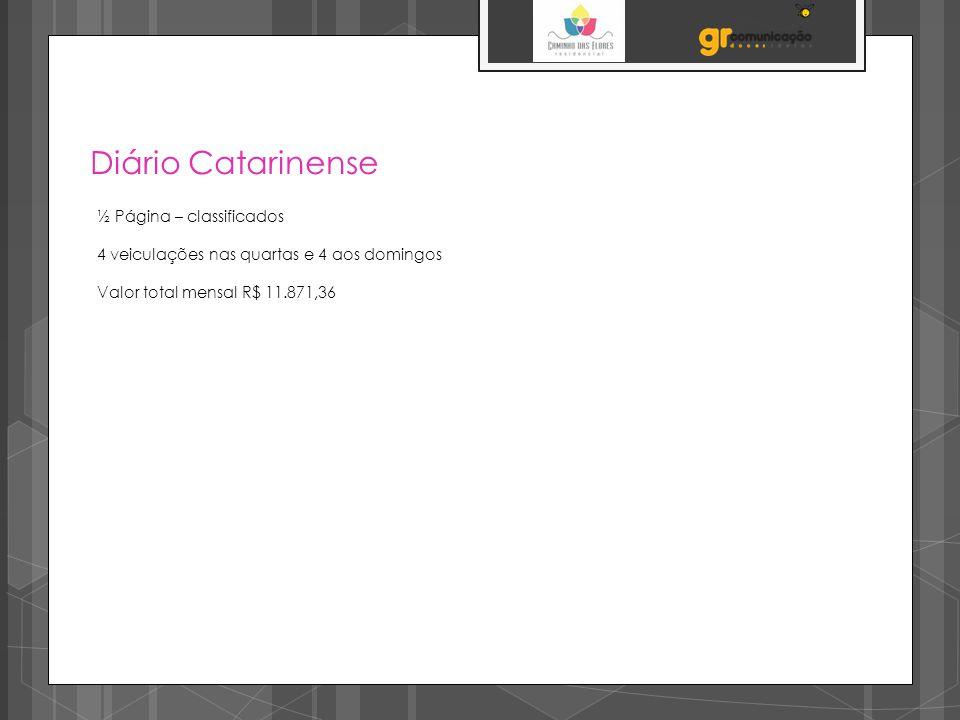 Diário Catarinense ½ Página – classificados 4 veiculações nas quartas e 4 aos domingos Valor total mensal R$ 11.871,36