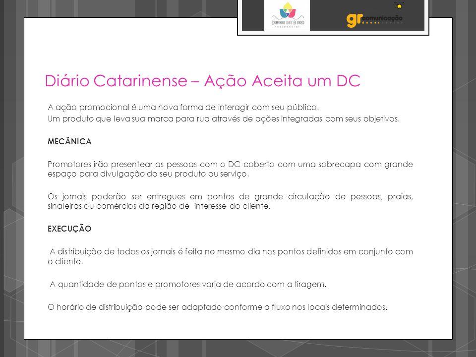 Diário Catarinense – Ação Aceita um DC A ação promocional é uma nova forma de interagir com seu público. Um produto que leva sua marca para rua atravé