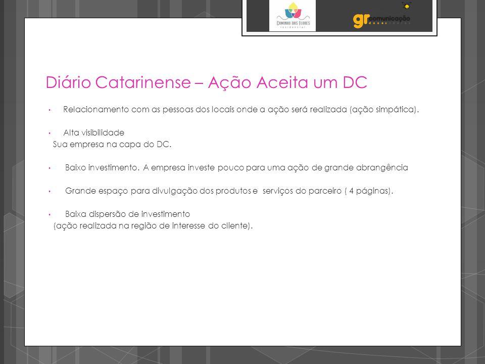 Diário Catarinense – Ação Aceita um DC Relacionamento com as pessoas dos locais onde a ação será realizada (ação simpática). Alta visibilidade Sua emp