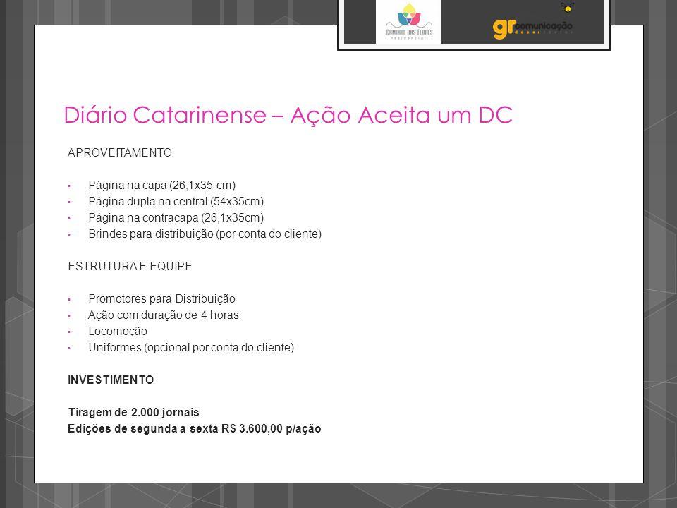 Diário Catarinense – Ação Aceita um DC APROVEITAMENTO Página na capa (26,1x35 cm) Página dupla na central (54x35cm) Página na contracapa (26,1x35cm) B