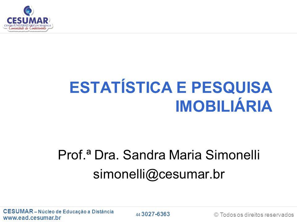 CESUMAR – Núcleo de Educação a Distância www.ead.cesumar.br © Todos os direitos reservados 44 3027-6363 ESTATÍSTICA E PESQUISA IMOBILIÁRIA Prof.ª Dra.