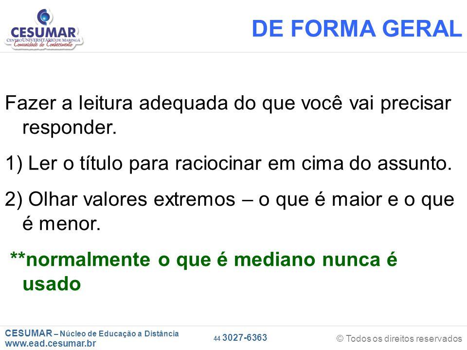 CESUMAR – Núcleo de Educação a Distância www.ead.cesumar.br © Todos os direitos reservados 44 3027-6363 DE FORMA GERAL Fazer a leitura adequada do que você vai precisar responder.