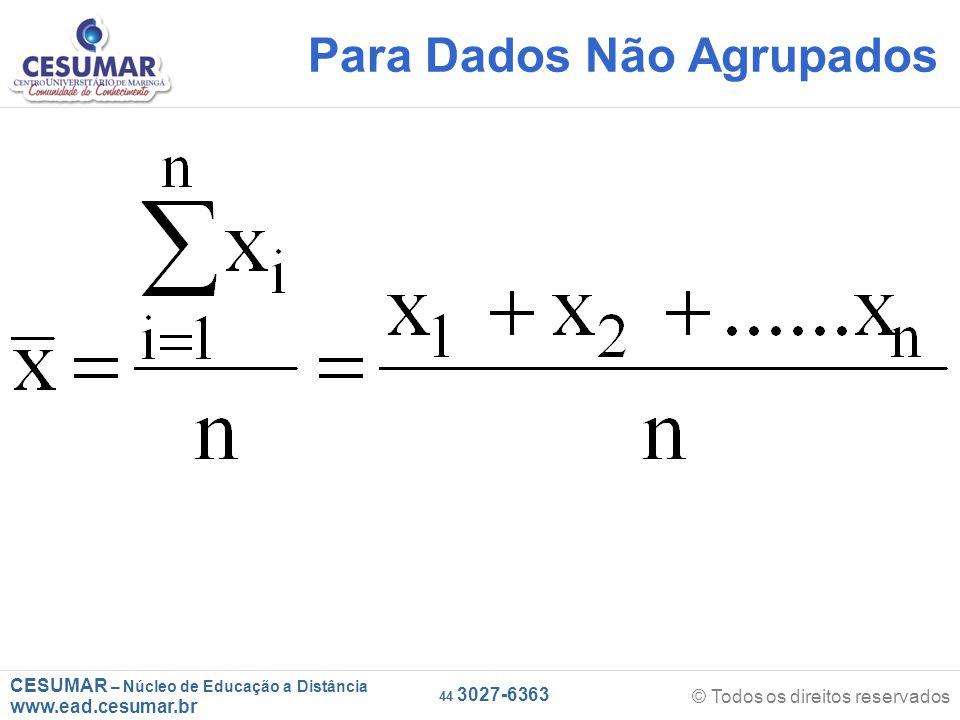 CESUMAR – Núcleo de Educação a Distância www.ead.cesumar.br © Todos os direitos reservados 44 3027-6363 Para Dados Não Agrupados xi = valor de cada observação e n = número total de observações