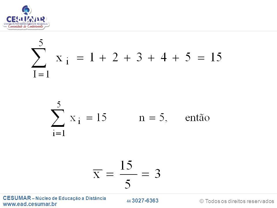 CESUMAR – Núcleo de Educação a Distância www.ead.cesumar.br © Todos os direitos reservados 44 3027-6363 EXEMPLO: 1, 2, 3, 4, 5