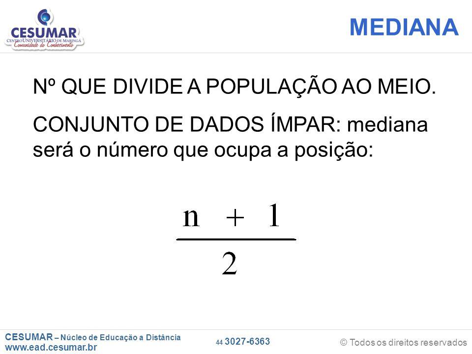 CESUMAR – Núcleo de Educação a Distância www.ead.cesumar.br © Todos os direitos reservados 44 3027-6363 Nº QUE DIVIDE A POPULAÇÃO AO MEIO.