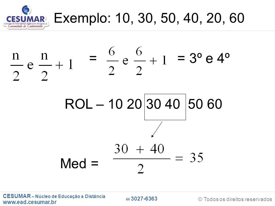 CESUMAR – Núcleo de Educação a Distância www.ead.cesumar.br © Todos os direitos reservados 44 3027-6363 Exemplo: 10, 30, 50, 40, 20, 60 = = 3º e 4º Med = ROL – 10 20 30 40 50 60