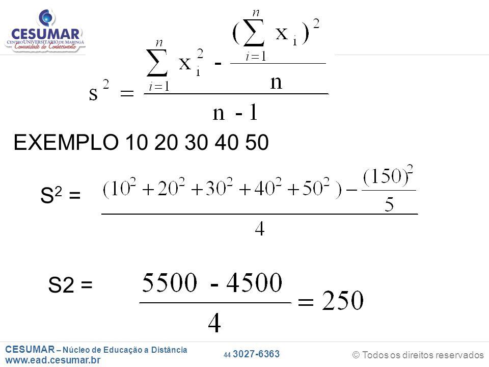 CESUMAR – Núcleo de Educação a Distância www.ead.cesumar.br © Todos os direitos reservados 44 3027-6363 EXEMPLO 10 20 30 40 50 S 2 =