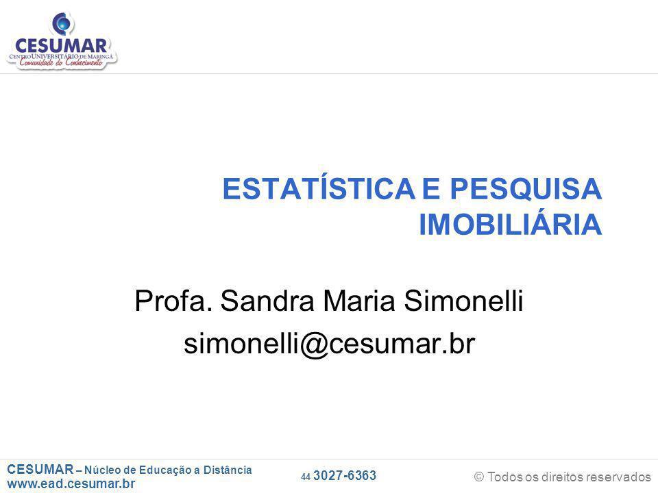 CESUMAR – Núcleo de Educação a Distância www.ead.cesumar.br © Todos os direitos reservados 44 3027-6363 ESTATÍSTICA E PESQUISA IMOBILIÁRIA Profa.