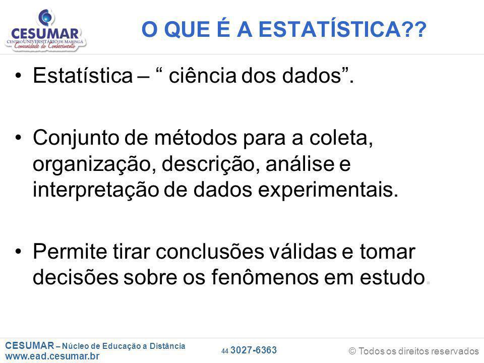 CESUMAR – Núcleo de Educação a Distância www.ead.cesumar.br © Todos os direitos reservados 44 3027-6363 O QUE É A ESTATÍSTICA .