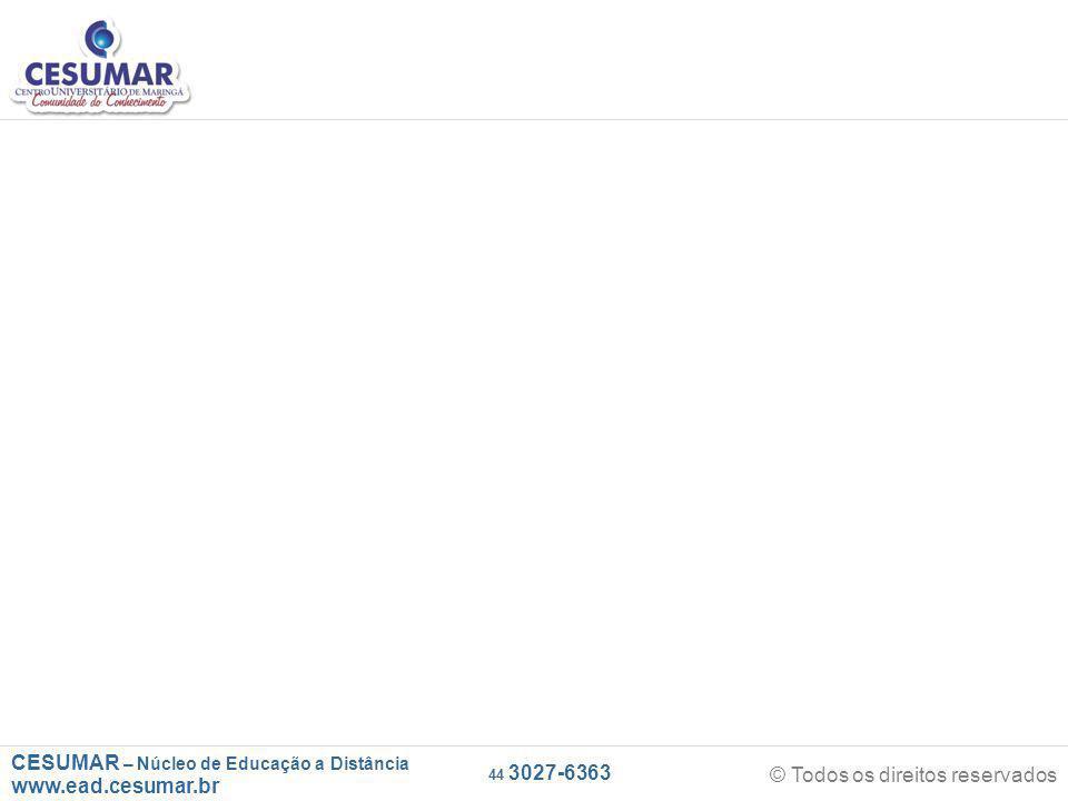 CESUMAR – Núcleo de Educação a Distância www.ead.cesumar.br © Todos os direitos reservados 44 3027-6363