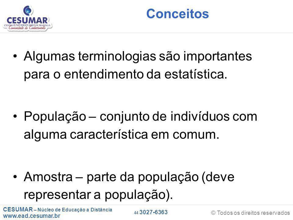 CESUMAR – Núcleo de Educação a Distância www.ead.cesumar.br © Todos os direitos reservados 44 3027-6363 Conceitos Algumas terminologias são importantes para o entendimento da estatística.