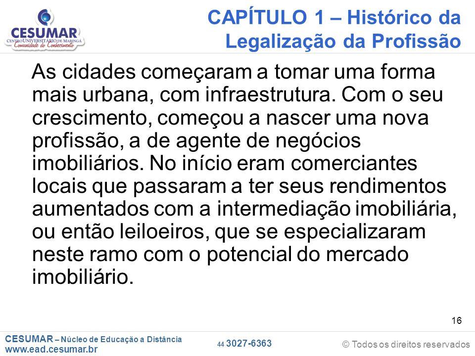 CESUMAR – Núcleo de Educação a Distância www.ead.cesumar.br © Todos os direitos reservados 44 3027-6363 16 CAPÍTULO 1 – Histórico da Legalização da Profissão As cidades começaram a tomar uma forma mais urbana, com infraestrutura.