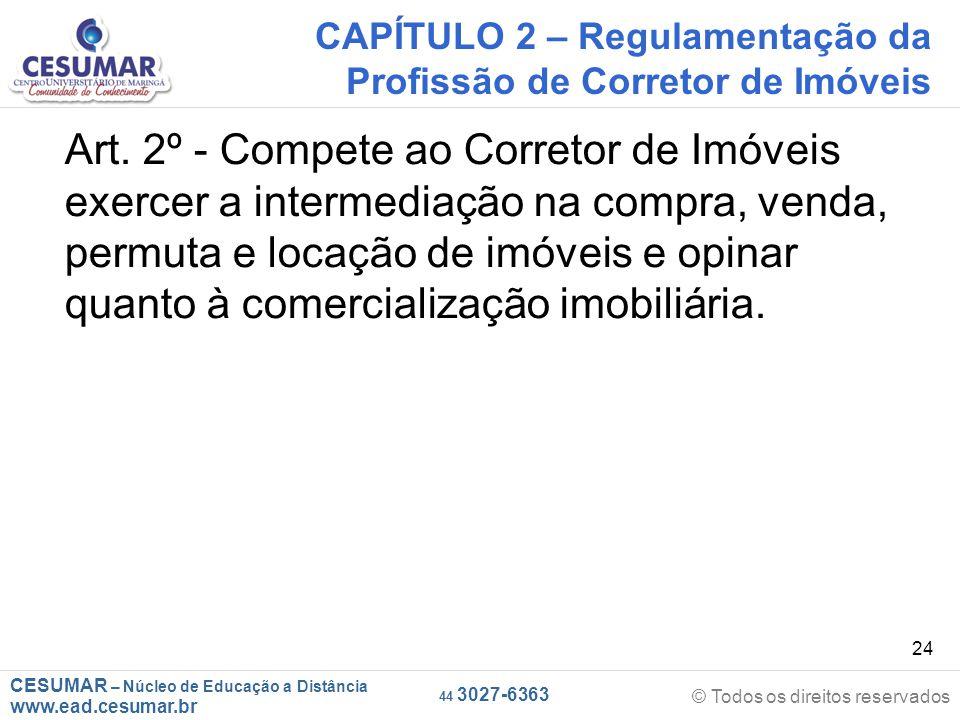 CESUMAR – Núcleo de Educação a Distância www.ead.cesumar.br © Todos os direitos reservados 44 3027-6363 24 CAPÍTULO 2 – Regulamentação da Profissão de Corretor de Imóveis Art.