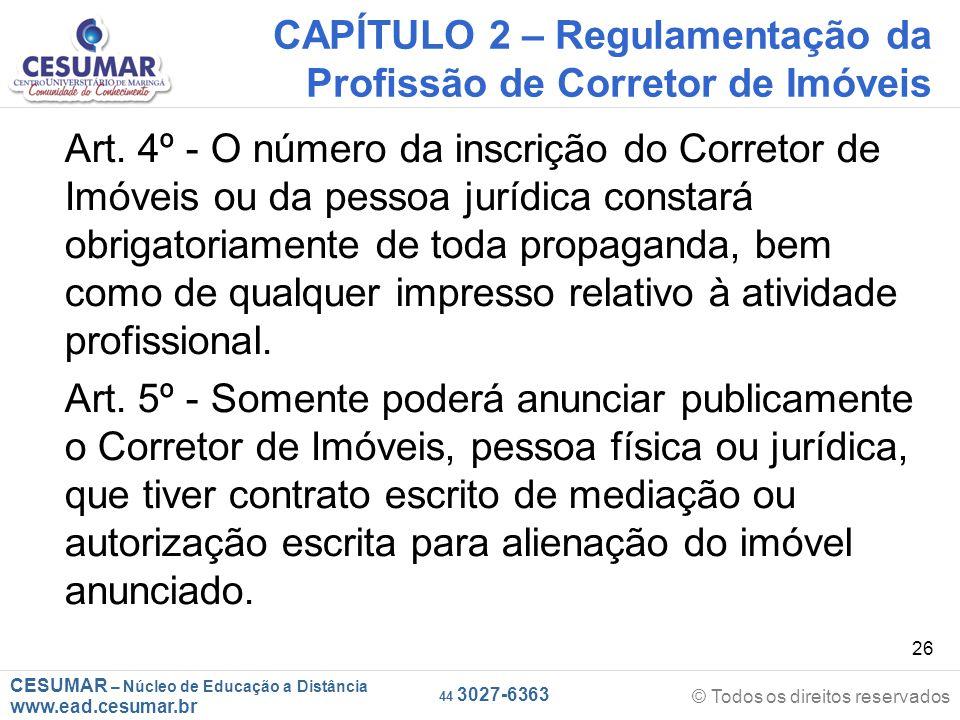 CESUMAR – Núcleo de Educação a Distância www.ead.cesumar.br © Todos os direitos reservados 44 3027-6363 26 CAPÍTULO 2 – Regulamentação da Profissão de Corretor de Imóveis Art.