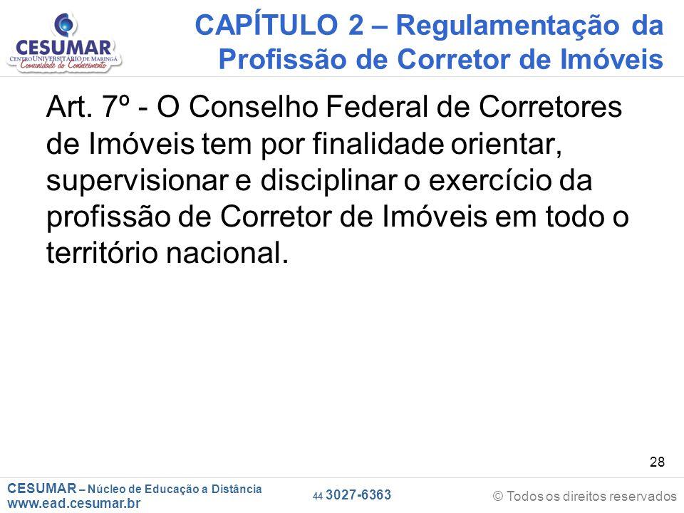 CESUMAR – Núcleo de Educação a Distância www.ead.cesumar.br © Todos os direitos reservados 44 3027-6363 28 CAPÍTULO 2 – Regulamentação da Profissão de Corretor de Imóveis Art.