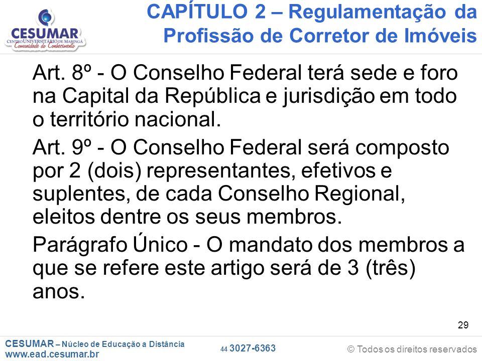 CESUMAR – Núcleo de Educação a Distância www.ead.cesumar.br © Todos os direitos reservados 44 3027-6363 29 CAPÍTULO 2 – Regulamentação da Profissão de Corretor de Imóveis Art.