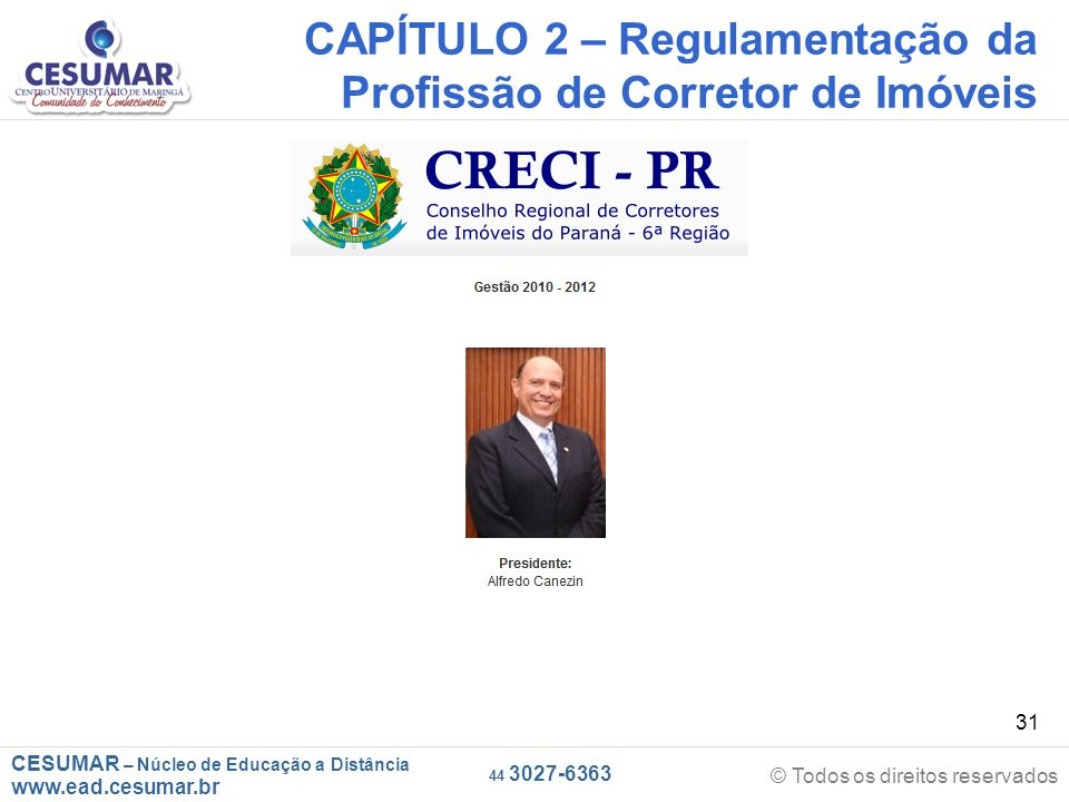 CESUMAR – Núcleo de Educação a Distância www.ead.cesumar.br © Todos os direitos reservados 44 3027-6363 31 CAPÍTULO 2 – Regulamentação da Profissão de Corretor de Imóveis