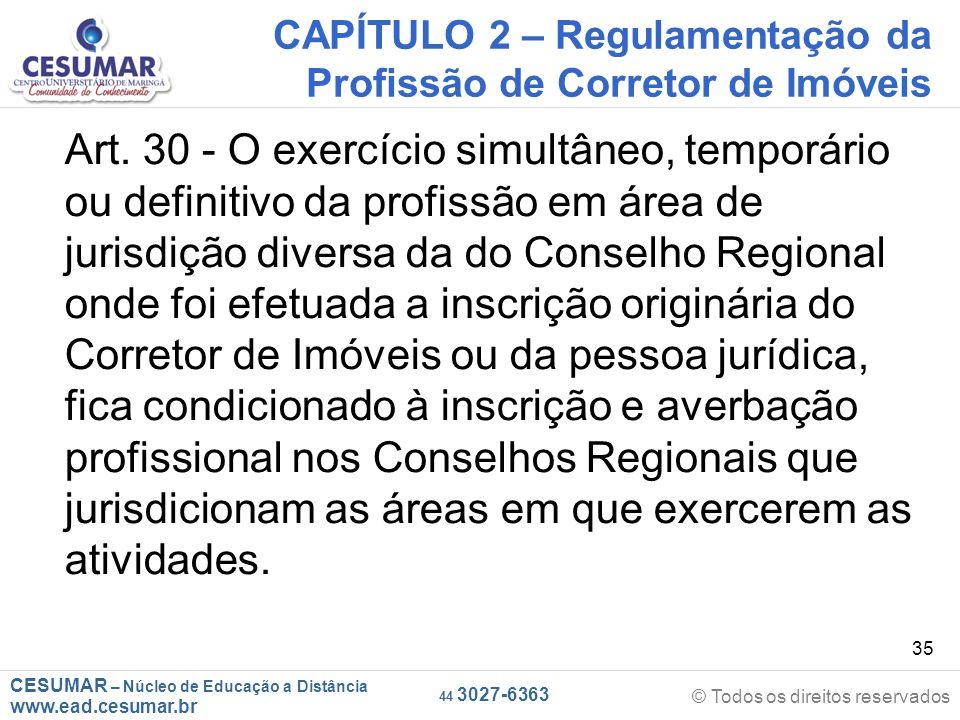 CESUMAR – Núcleo de Educação a Distância www.ead.cesumar.br © Todos os direitos reservados 44 3027-6363 35 CAPÍTULO 2 – Regulamentação da Profissão de Corretor de Imóveis Art.