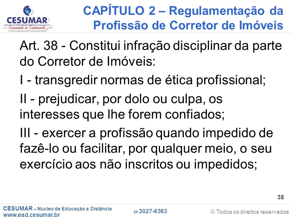 CESUMAR – Núcleo de Educação a Distância www.ead.cesumar.br © Todos os direitos reservados 44 3027-6363 38 CAPÍTULO 2 – Regulamentação da Profissão de Corretor de Imóveis Art.