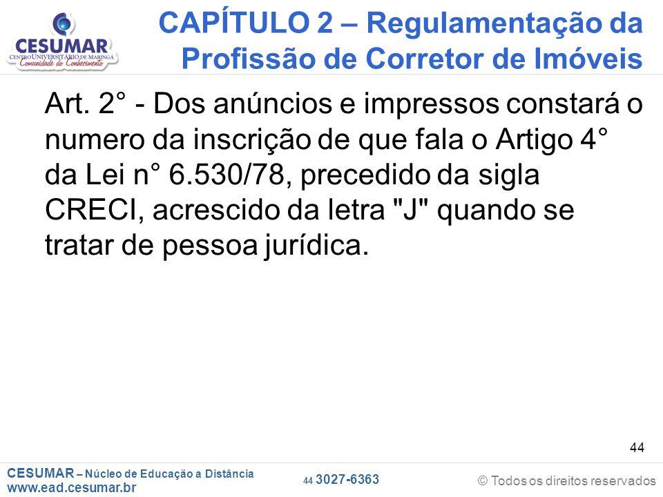 CESUMAR – Núcleo de Educação a Distância www.ead.cesumar.br © Todos os direitos reservados 44 3027-6363 44 CAPÍTULO 2 – Regulamentação da Profissão de Corretor de Imóveis Art.