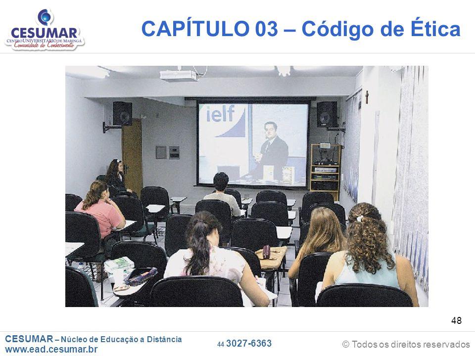 CESUMAR – Núcleo de Educação a Distância www.ead.cesumar.br © Todos os direitos reservados 44 3027-6363 48 CAPÍTULO 03 – Código de Ética