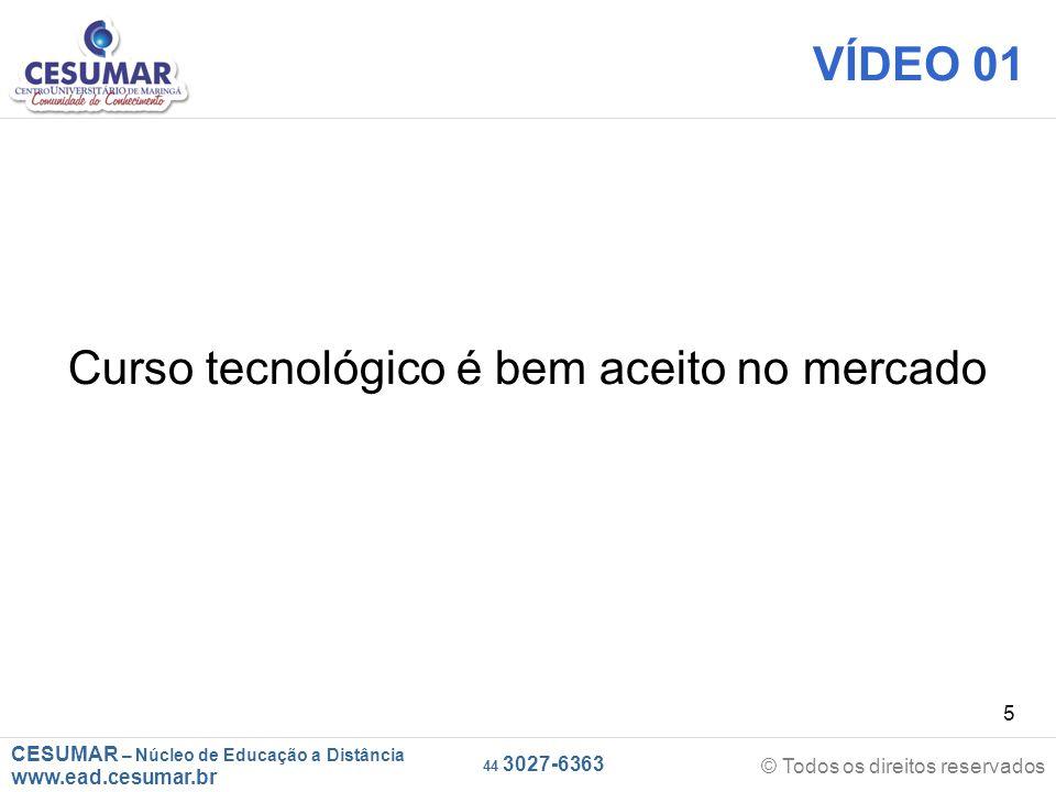 CESUMAR – Núcleo de Educação a Distância www.ead.cesumar.br © Todos os direitos reservados 44 3027-6363 5 VÍDEO 01 Curso tecnológico é bem aceito no mercado