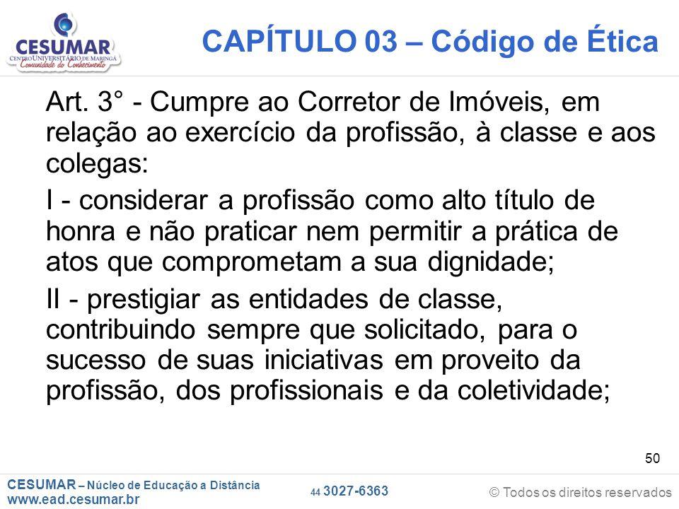 CESUMAR – Núcleo de Educação a Distância www.ead.cesumar.br © Todos os direitos reservados 44 3027-6363 50 CAPÍTULO 03 – Código de Ética Art.