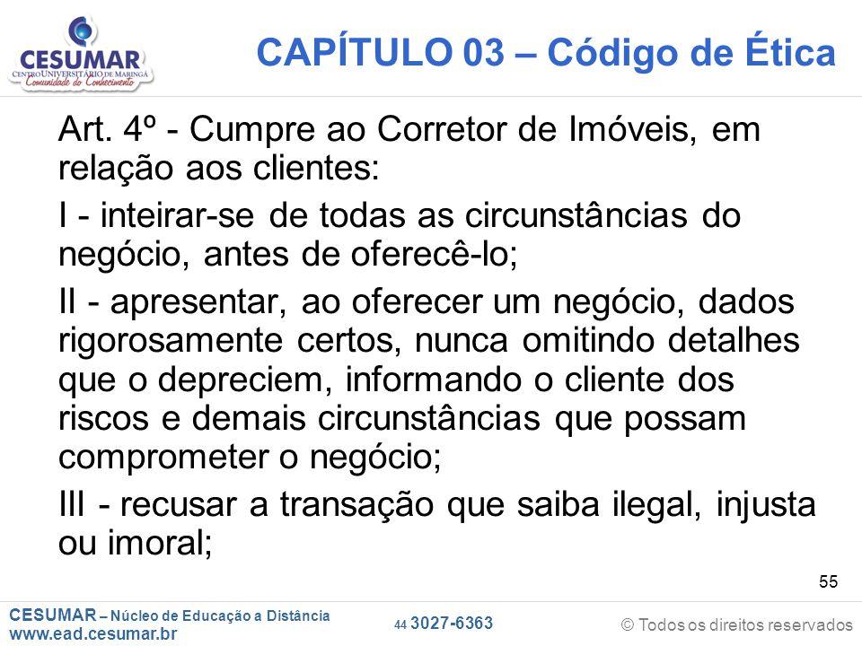 CESUMAR – Núcleo de Educação a Distância www.ead.cesumar.br © Todos os direitos reservados 44 3027-6363 55 CAPÍTULO 03 – Código de Ética Art.