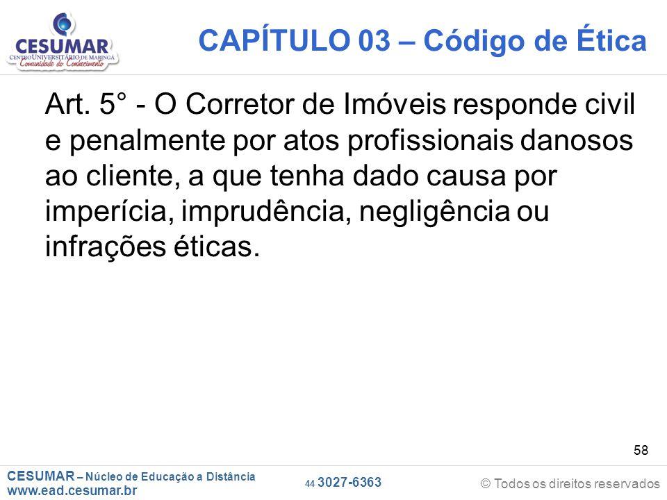 CESUMAR – Núcleo de Educação a Distância www.ead.cesumar.br © Todos os direitos reservados 44 3027-6363 58 CAPÍTULO 03 – Código de Ética Art.