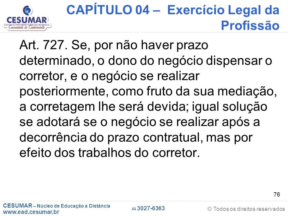CESUMAR – Núcleo de Educação a Distância www.ead.cesumar.br © Todos os direitos reservados 44 3027-6363 76 CAPÍTULO 04 – Exercício Legal da Profissão Art.