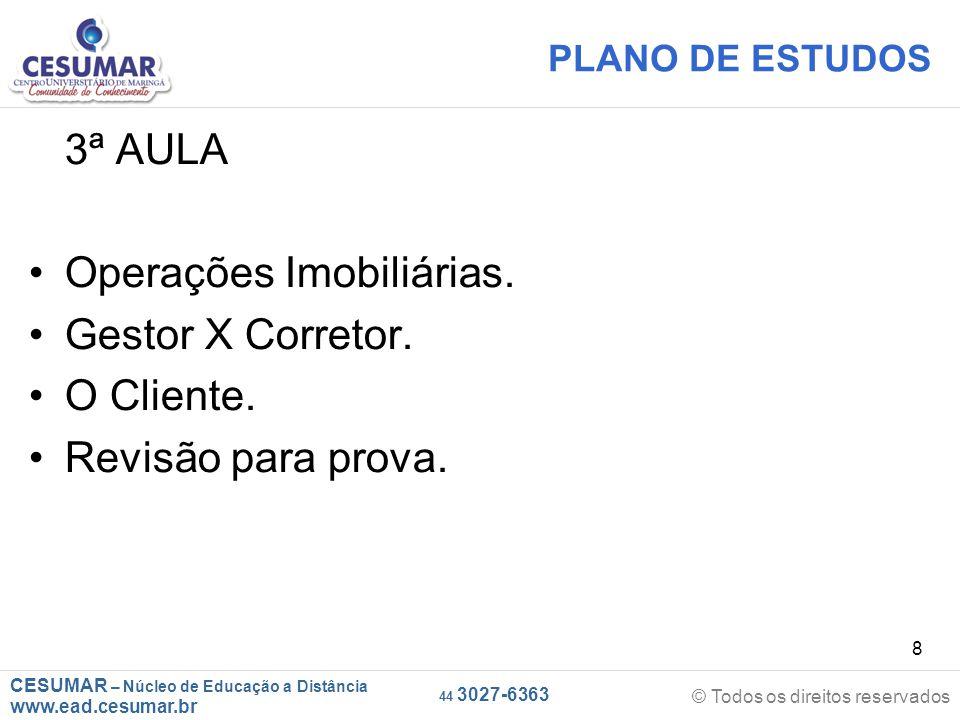 CESUMAR – Núcleo de Educação a Distância www.ead.cesumar.br © Todos os direitos reservados 44 3027-6363 8 PLANO DE ESTUDOS 3ª AULA Operações Imobiliárias.