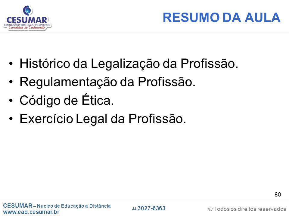 CESUMAR – Núcleo de Educação a Distância www.ead.cesumar.br © Todos os direitos reservados 44 3027-6363 80 RESUMO DA AULA Histórico da Legalização da Profissão.