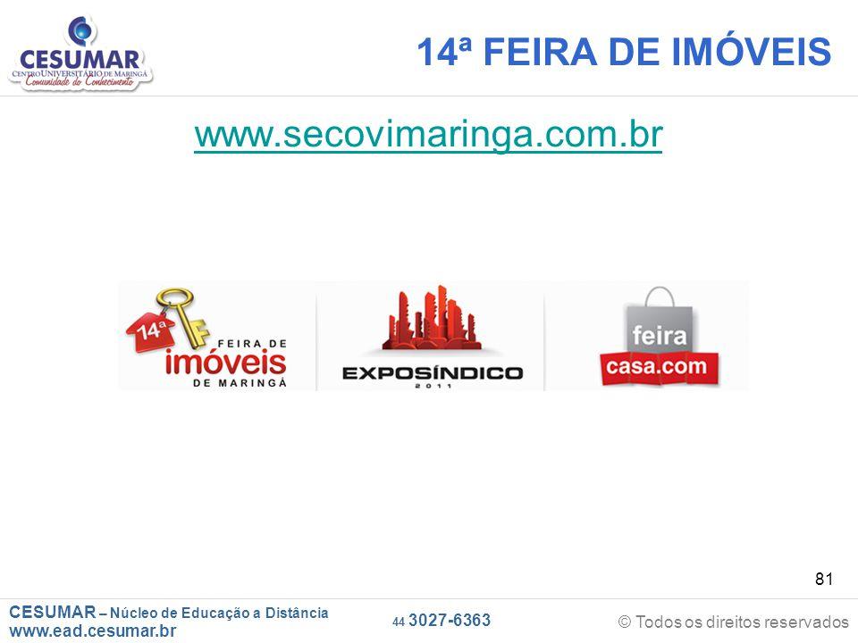 CESUMAR – Núcleo de Educação a Distância www.ead.cesumar.br © Todos os direitos reservados 44 3027-6363 81 14ª FEIRA DE IMÓVEIS www.secovimaringa.com.br