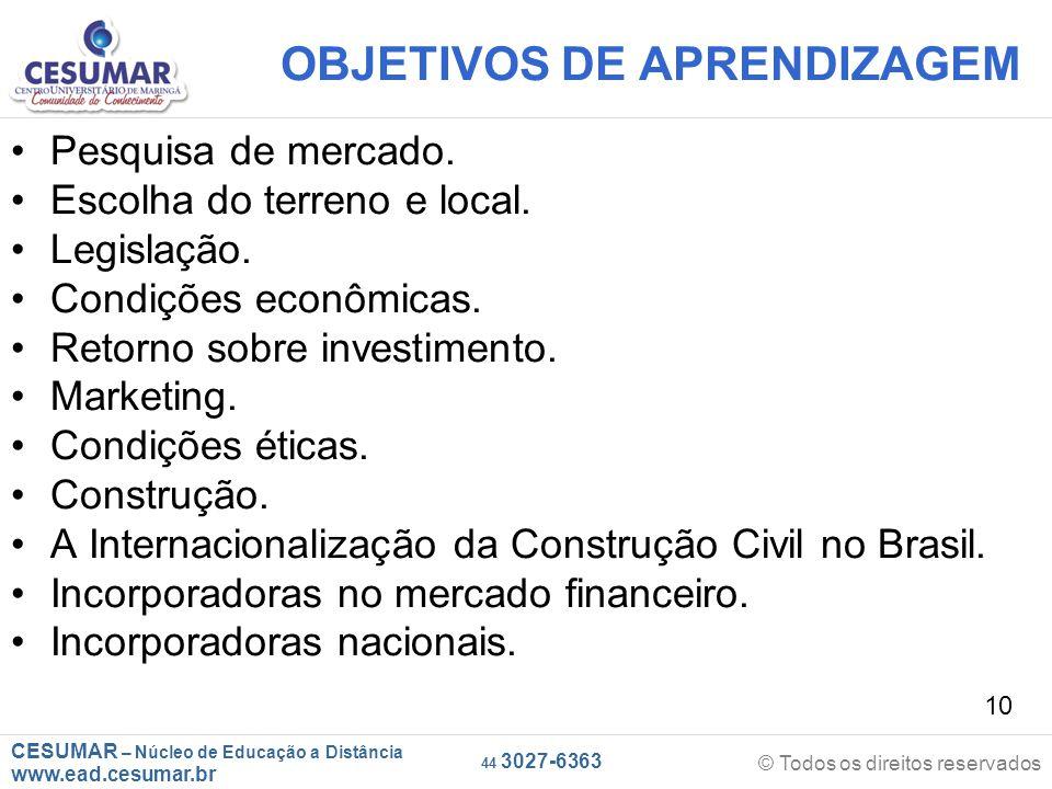 CESUMAR – Núcleo de Educação a Distância www.ead.cesumar.br © Todos os direitos reservados 44 3027-6363 10 OBJETIVOS DE APRENDIZAGEM Pesquisa de merca