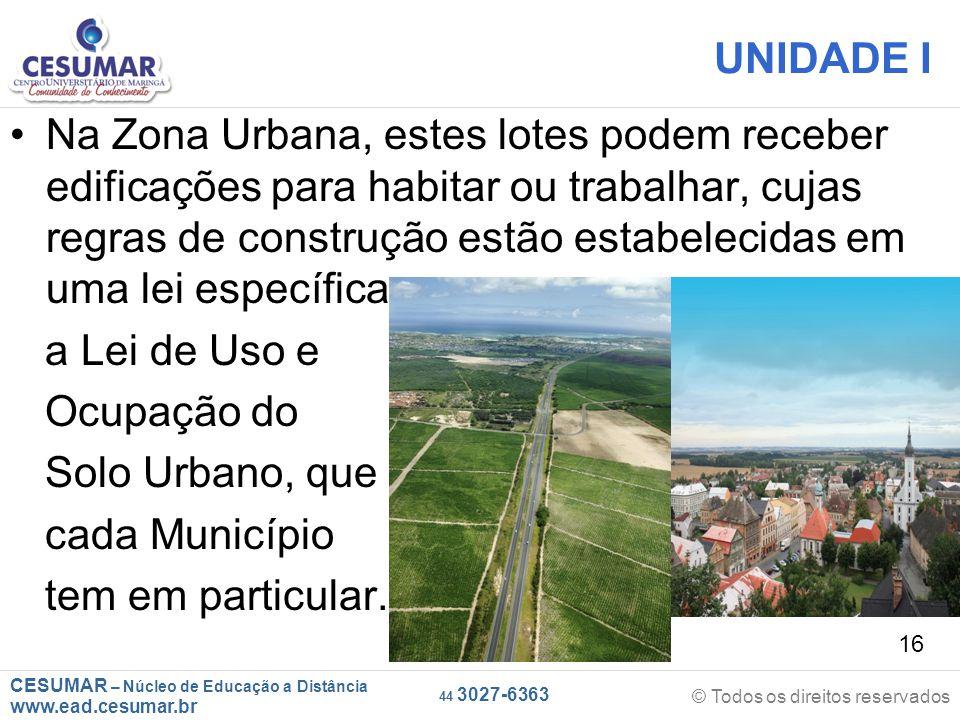 CESUMAR – Núcleo de Educação a Distância www.ead.cesumar.br © Todos os direitos reservados 44 3027-6363 16 UNIDADE I Na Zona Urbana, estes lotes podem